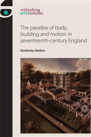 Cover The paradox of body, building and motion in seventeenth-century England