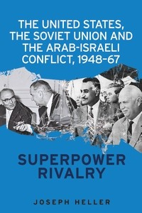 Cover The United States, the Soviet Union and the Arab– Israeli conflict, 1948– 67