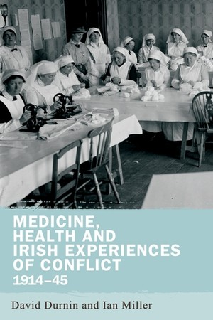 Cover Medicine, health and Irish experiences of conflict 1914–45