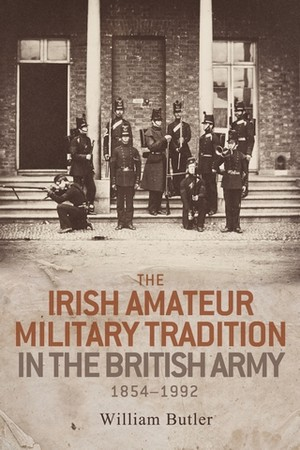 Cover The Irish amateur military tradition in the British Army, 1854–1992