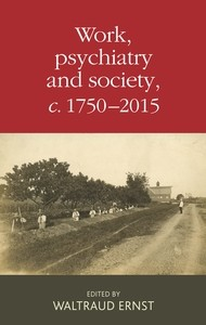 Cover Work, psychiatry and society, c. 1750–2015