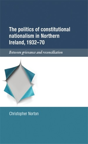 Cover The politics of constitutional nationalism in Northern Ireland, 1932–70