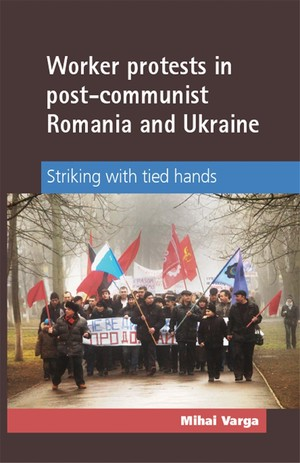 Cover Worker protests in post-communist Romania and Ukraine