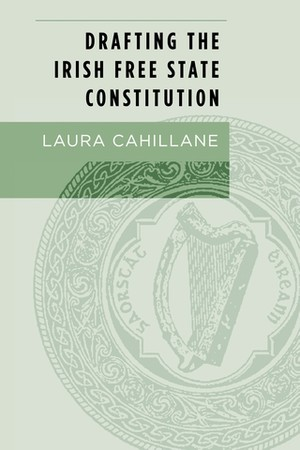 Cover Drafting the Irish Free State Constitution