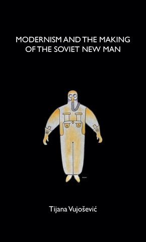Cover Modernism and the making of the Soviet New Man