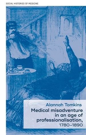 Cover Medical misadventure in an age of professionalisation, 1780–1890