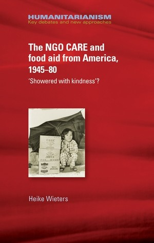 Cover The NGO CARE and food aid From America, 1945–80