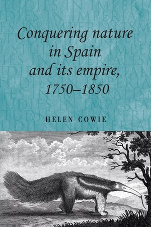 Cover Conquering nature in Spain and its empire, 1750–1850