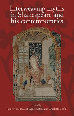 Cover Interweaving myths in Shakespeare and his contemporaries