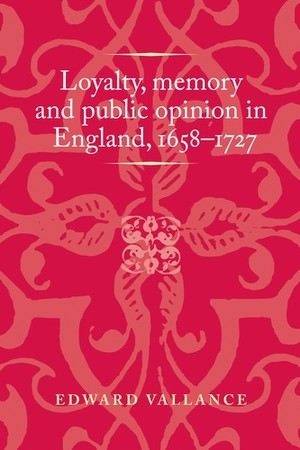 Cover Loyalty, memory and public opinion in England, 1658–​1727