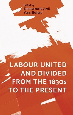 Cover Labour united and divided from the 1830s to the present
