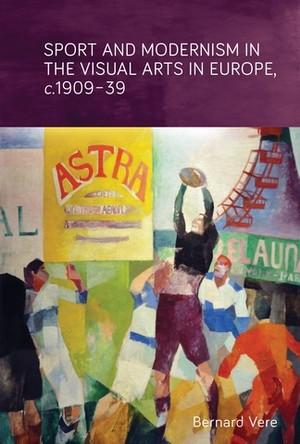 Cover Sport and modernism in the visual arts in Europe, c. 1909–39