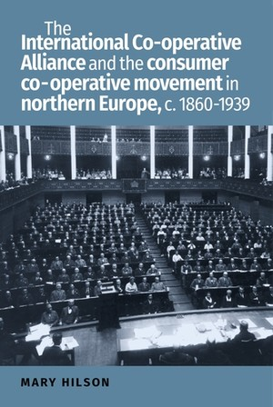 Cover The International Co-operative Alliance and the consumer co-operative movement in northern Europe, c. 1860–1939