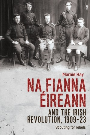 Cover Na Fianna Éireann and the Irish Revolution, 1909–23