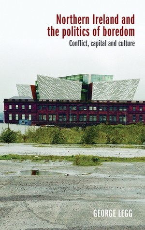 Cover Northern Ireland and the politics of boredom