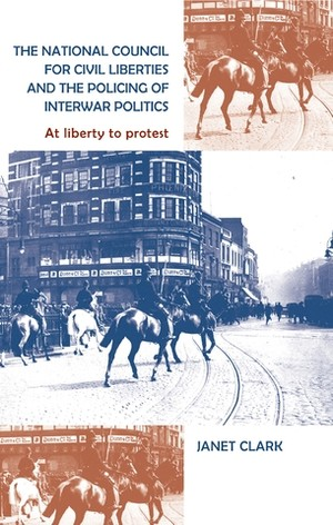 Cover The National Council for Civil Liberties and the policing of interwar politics