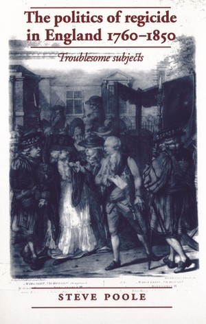 Cover The politics of regicide in England, 1760–1850