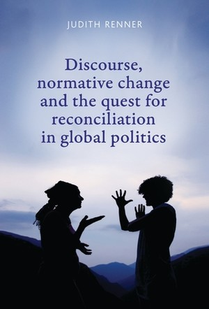 Cover Discourse, normative change and the quest for reconciliation in global politics