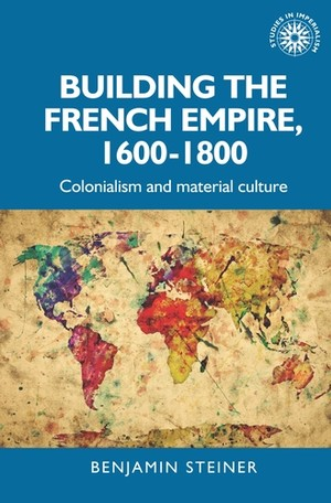 Cover Building the French empire, 1600–1800