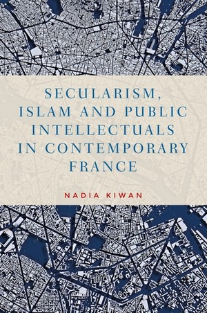 Cover Secularism, Islam and public intellectuals in contemporary France