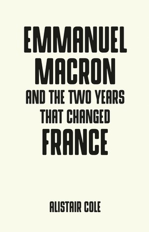 Cover Emmanuel Macron and the two years that changed France