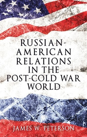 Cover Russian-American relations in the post-Cold War world