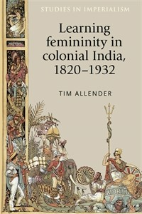 Cover Learning femininity in colonial India, 1820–1932