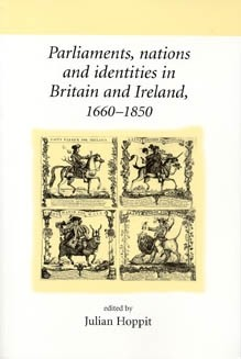 Cover Parliaments, nations and identities in Britain and Ireland, 1660–1850