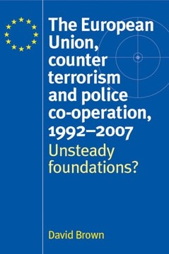 Cover The European Union, counter terrorism and police co-operation, 1992–2007