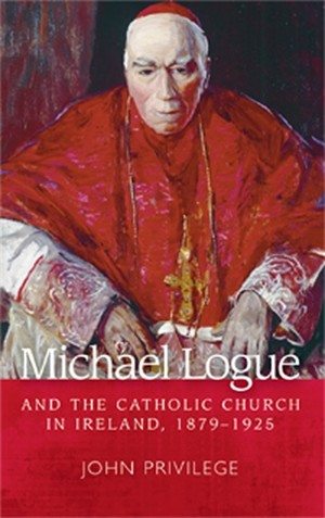 Cover Michael Logue and the Catholic Church in Ireland, 1879–1925