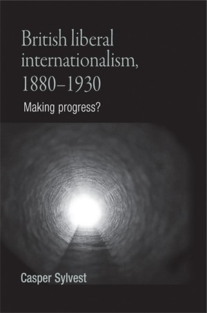 Cover British liberal internationalism, 1880–1930