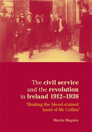 The civil service and the revolution in Ireland, 1912–38