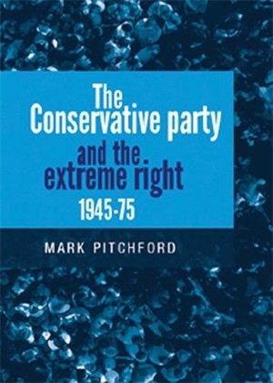 Cover The Conservative Party and the extreme right 1945–75
