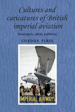 Cover Cultures and caricatures of British imperial aviation