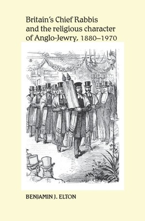 Cover Britain's Chief Rabbis and the religious character of Anglo-Jewry, 1880–1970