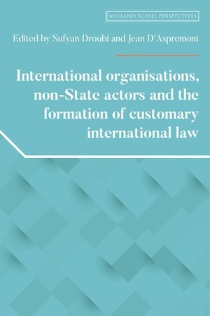 Cover International organisations, non-State actors, and the formation of customary international law