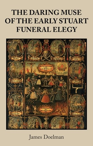 Cover The daring muse of the early Stuart funeral elegy
