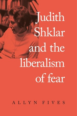 Cover Judith Shklar and the liberalism of fear