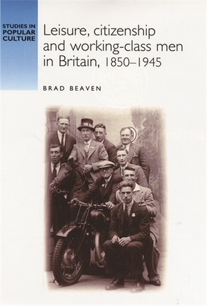 Cover Leisure, citizenship and working-class men in Britain, 1850–1945