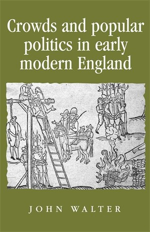 Cover Crowds and popular politics in early modern England